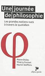 Une Journée de Philosophie. Les Grandes Notions Vues à Travers le Quotidien