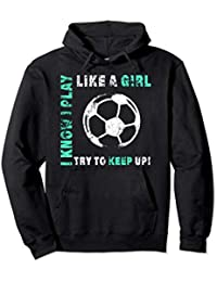 I Play Like A Girl Soccer Hoodie Cool Football Player Jacket