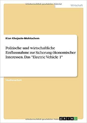 Politische und wirtschaftliche Einflussnahme zur Sicherung ökonomischer Interessen. Das 'Electric Vehicle 1'