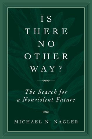 Is There no Other Way?  The Search for a Nonviolent Future (libro en Inglés) - Michael N. Nagler - Berkeley Hills Books