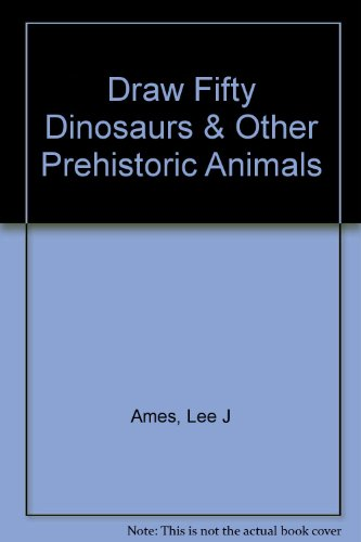 Draw Fifty Dinosaurs & Other Prehistoric Animals (Draw 50 Dinosaurs And Other Prehistoric Animals)