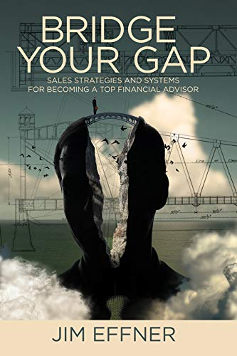 Bridge Your Gap: Sales Strategies and Systems for Becoming a Top Financial Advisor