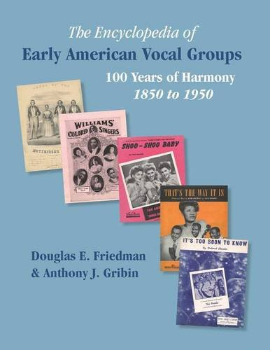 THE ENCYCLOPEDIA OF EARLY AMERICAN VOCAL GROUPS - 100 Years of Harmony: 1850 to 1950
