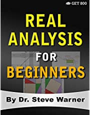 Real Analysis for Beginners: A Rigorous Introduction to Set Theory, Functions, Topology, Limits, Continuity, Differentiation, Riemann Integration, Sequences, and Series