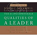 The 21 Indispensable Qualities of a Leader: Becoming the Person Others Will Want to Follow -By John C Maxwell