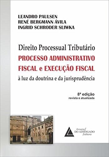 Direito Processual Tributário: Processo Administrativo Fiscal E Execução Fiscal à Luz Da Doutrina E Da Jurisprudência