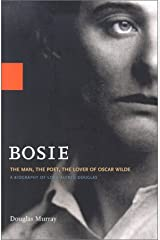Bosie: The Man, The Poet, The Lover of Oscar Wilde Paperback