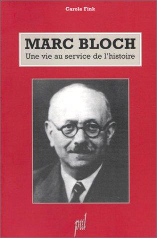 Marc bloch une vie sur service de l histoire (Hors Collection)