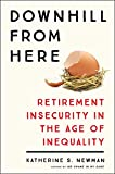 Downhill from Here: Retirement Insecurity in the Age of Inequality