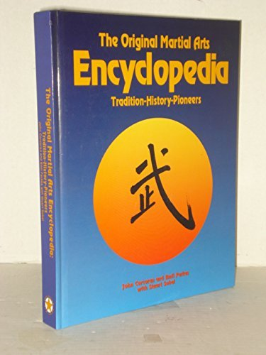 The Original Martial Arts Encyclopedia: Tradition, History, Pioneers (Best Martial Arts In The World)