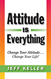 Attitude Is Everything:  Change Your Attitude... Change Your Life! (English Edition)