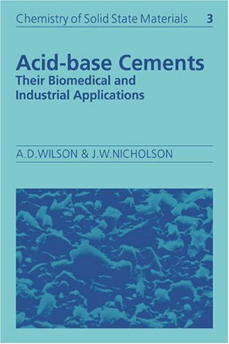 Acid-Base Cements: Their Biomedical and Industrial Applications  (Chemistry of Solid State (Base Cement)