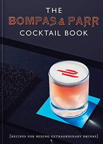The Bompas & Parr Cocktail Book: Recipes for Mixing Extraordinary Drinks by Sam Bompas, Harry Parr