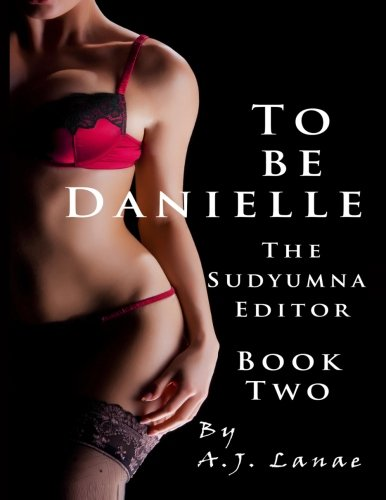 Download To Be Danielle: The Sudyumna Editor - Book Two (Volume 2) pdf
