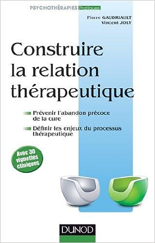 Téléchargement Construire la relation thérapeutique: Prévenir l'abandon précoce, définir les enjeux du processus thérapeutique epub pdf