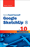 Sams Teach Yourself Google SketchUp 8 in 10 Minutes (Sams Teach Yourself -- Minutes)