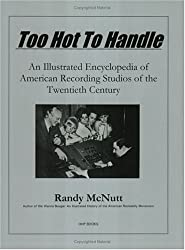 Too Hot to Handle: An Encyclopedia of American Recording Studios of the 20th Century