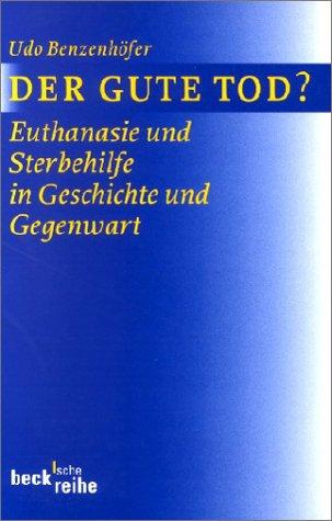 Der gute Tod? Euthanasie und Sterbehilfe in Geschichte und Gegenwart