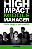 The High-Impact Middle Manager, Lisa Haneberg, 1562866974