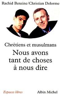 Nous avons tant de choses à nous dire : Pour un vrai dialogue entre chrétiens et musulmans par Rachid Benzine