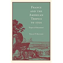 France and the American Tropics to 1700: Tropics of Discontent?