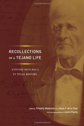 Download Recollections of a Tejano Life: Antonio Menchaca in Texas History (Jack and Doris Smothers Series in Texas History, Life, and Culture) ebook