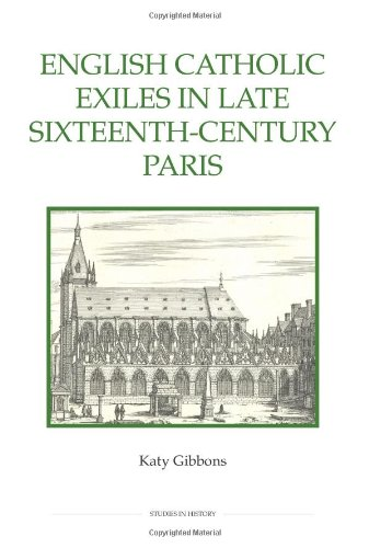 English Catholic Exiles in Late Sixteenth-Century Paris (Royal Historical Society Studies in History New Series)