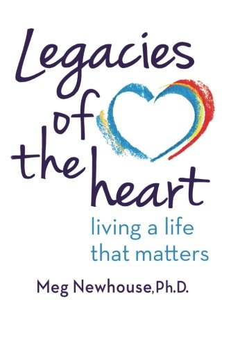Legacies of the Heart: Living a Life That Matters (Legacy Of The Living)