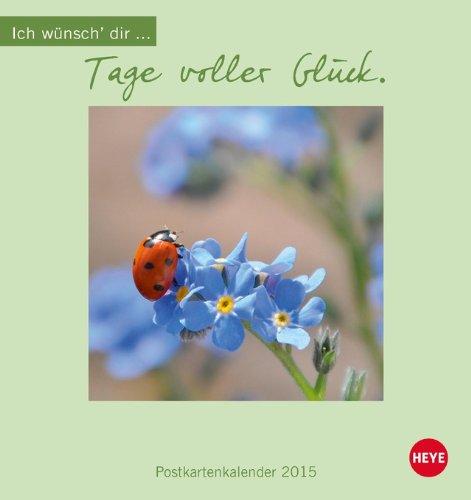 Ich wünsch' dir ... Tage voller Glück Postkartenkalender 2015