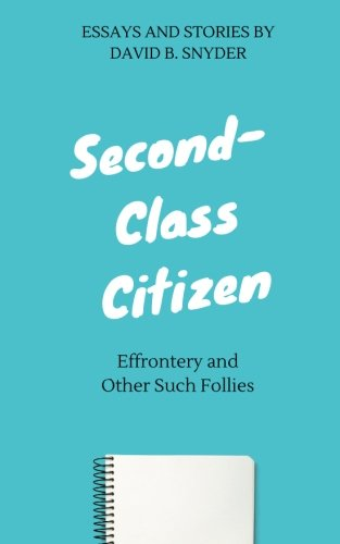 Second Class Citizen Book (Second-Class Citizen: Effrontery and Other Such Follies)