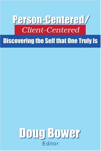 Person-Centered/Client-Centered: Discovering the Self that One Truly Is