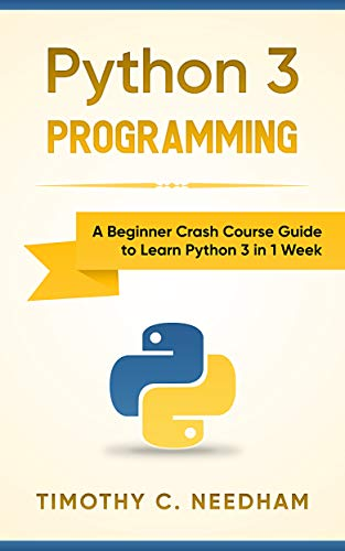 (Python 3 Programming: A Beginner Crash Course Guide to Learn Python 3 in 1)