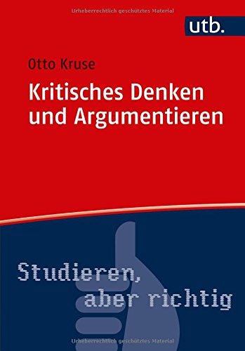 Kritisches Denken und Argumentieren (Studieren, aber richtig, Band 4767) Taschenbuch – 23. Oktober 2017 Otto Kruse UTB GmbH 3825247678 Briefe