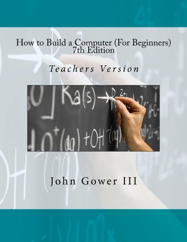 How to Build a Computer (For Beginners) 7th Edition: Teachers Version [Gower III, John] (Tapa Blanda)