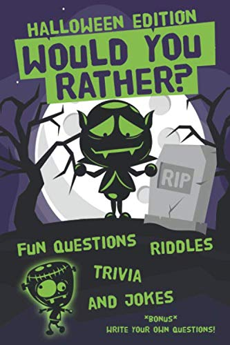 Would You Rather? Halloween Edition: Fun Questions and Answer, Jokes, Riddles and Trivia Book for Kids (Halloween Trivia Questions And Answers For Adults)