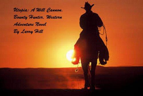 Utopia: A Will Cannon, Bounty Hunter, Western Adventure Novel