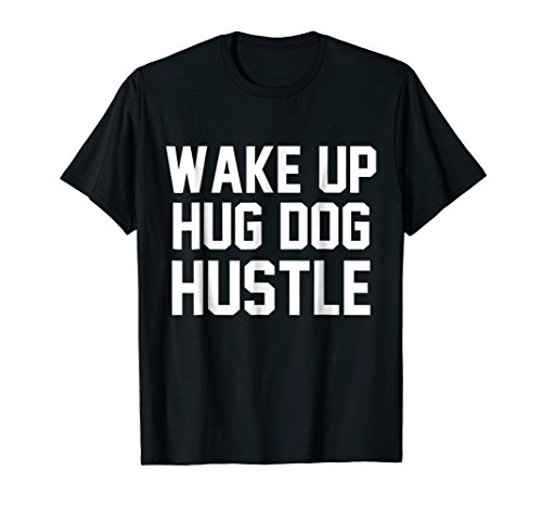 Wake Up Hug Dog Hustle Dog Shirts by Best Costume For Men/Women
