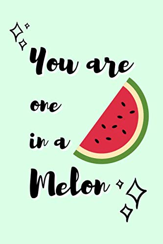 You Are One In a Melon: Watermelon Journal Cute Quote Design Fruit Notebook by Wild Journals