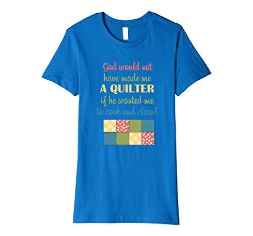 Womens God Would Not Have Made Me A Quilter Premium Quilter GIfts Small Royal Blue