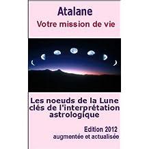 Les Noeuds de la Lune, clés de l'interprétaton astrologique - Votre mission de vie (French Edition)