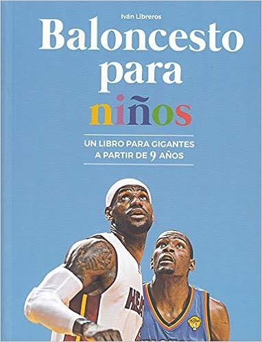 Baloncesto para niños: Un libro para gigantes a partir de 9 años: Amazon.es: Libreros Fernández, Iván: Libros