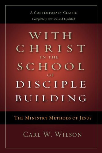 With Christ in the School of Disciple Building: The Ministry Methods of JesusA Contemporary Classic- Completely Revised and Updated ebook