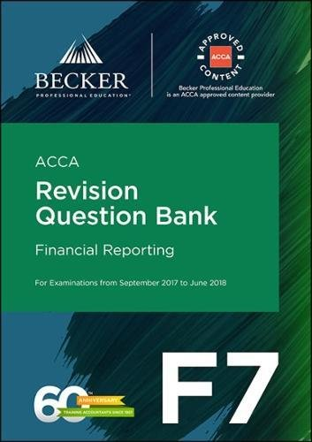 ACCA Approved – F7 Financial Reporting (September 2017 to June 2018 exams): Revision Question Bank
