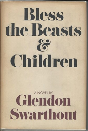 Bless the beasts and children [by] Glendon Swarthout by Doubleday