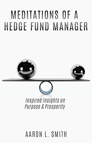 Meditations of a Hedge Fund Manager: Inspired Insights on Purpose & Prosperity