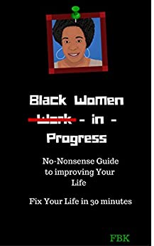 Black Women Work-in-Progress: No-Nonsense Guide to improving Your Life by [Kidd, F.]