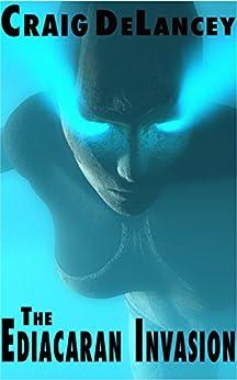 The Ediacaran Invasion (Dangerous Ideas Book 2) by [DeLancey, Craig]