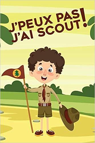 J Peux Pas J Ai Scout Journal De Notes Drole Pour Les Passionnes De Scoutisme Randonnee Alpinisme Escalade Montagne Ski De Randonnee Vtt Velo De Sports 100 Pages Au Format 6x9
