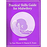 Practical Skills Guide for Midwifery : A Tool for Midwives and Students, Weaver, Pam and Evans, Sharon K., 0964238713