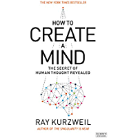 How to Create a Mind: The Secret of Human Thought Revealed (English Edition)